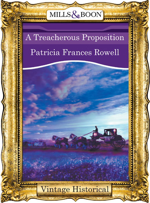 Patricia Rowell Frances A Treacherous Proposition patricia rowell frances a dangerous seduction