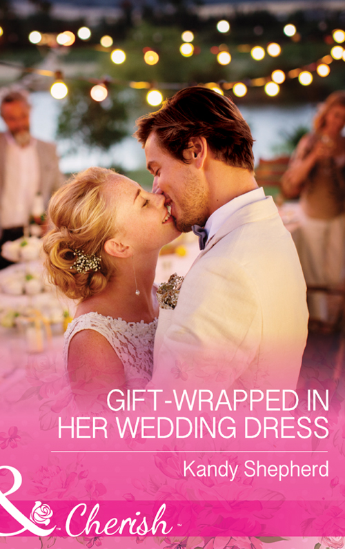 Kandy Shepherd Gift-Wrapped In Her Wedding Dress sandra steffen gift wrapped dad