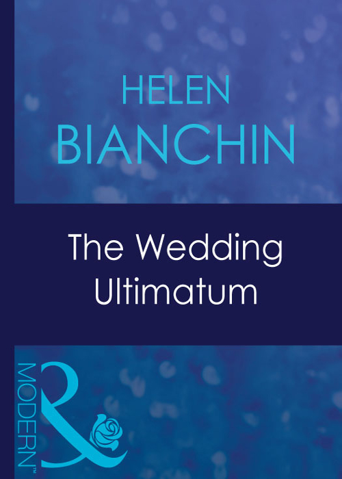 HELEN BIANCHIN The Wedding Ultimatum ultimatum