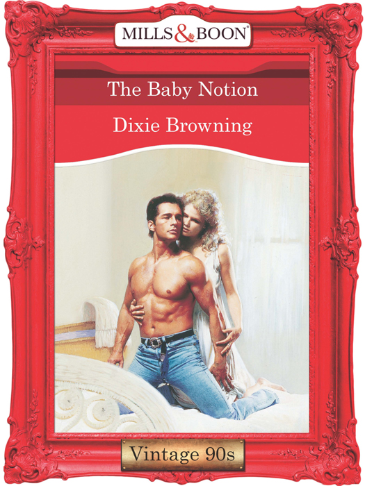Dixie Browning The Baby Notion karen smith rose the daddy plan