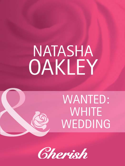 NATASHA OAKLEY Wanted: White Wedding all that she can see