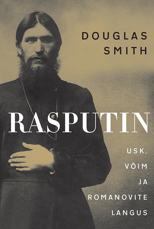 Douglas Smith Rasputin. Usk, võim ja Romanovite langus marko mihkelson venemaa valguses ja varjus