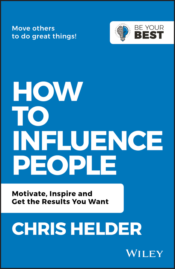 Chris Helder How to Influence People. Motivate, Inspire and Get the Results You Want chris helder the ultimate book of influence 10 tools of persuasion to connect communicate and win in business