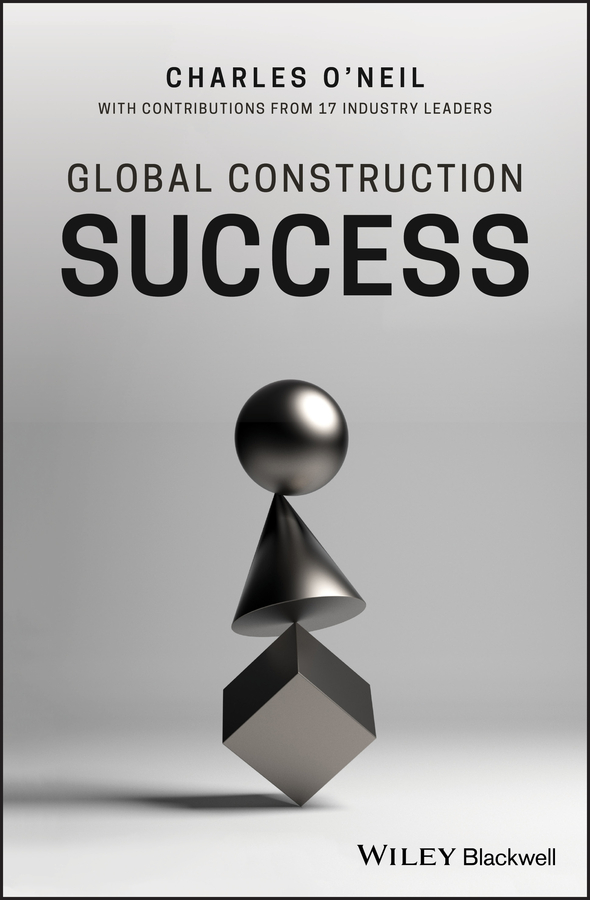 Charles O'Neil Global Construction Success george eckes six sigma team dynamics the elusive key to project success
