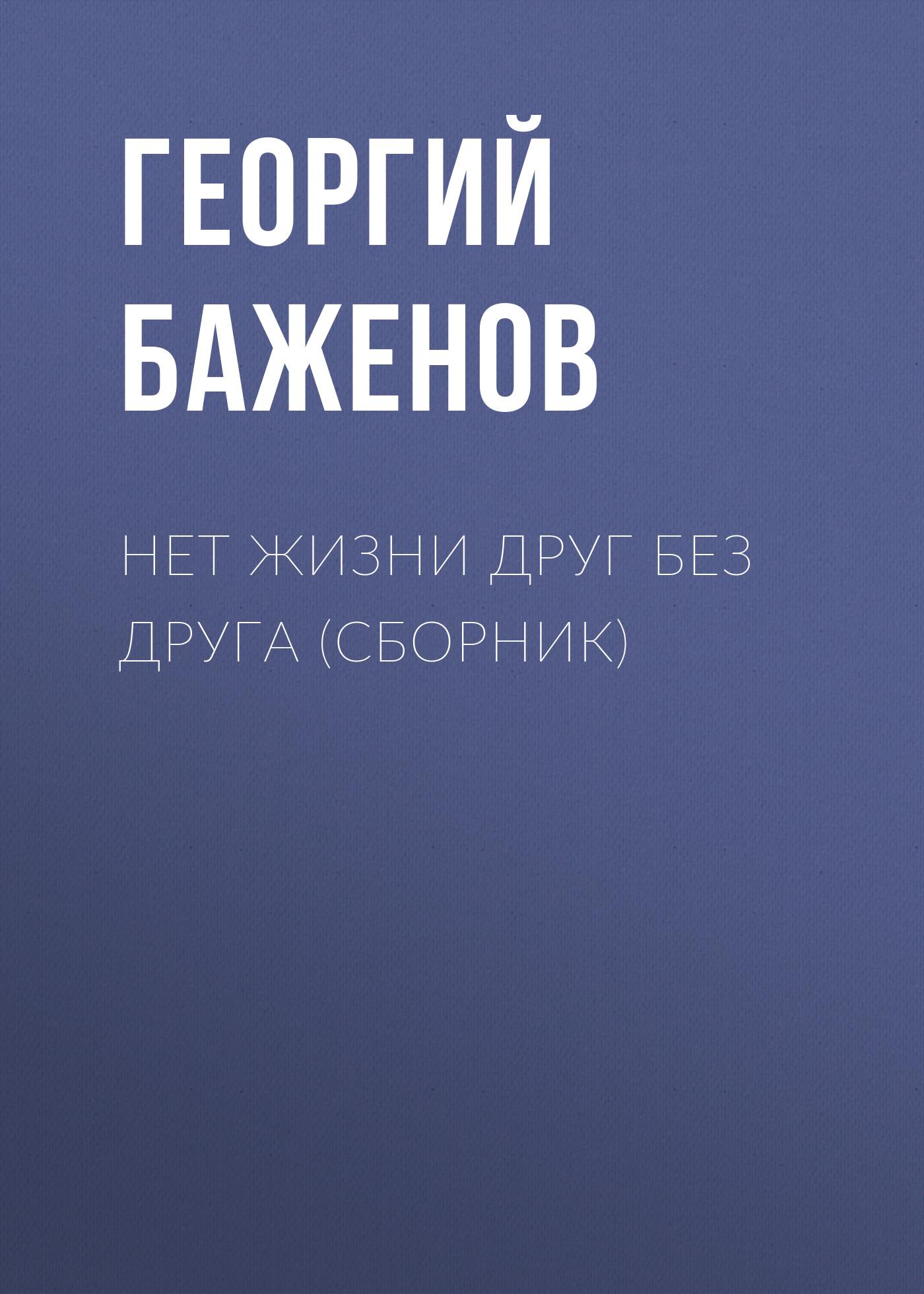 Георгий Баженов Нет жизни друг без друга (сборник) баженов георгий похищение любви