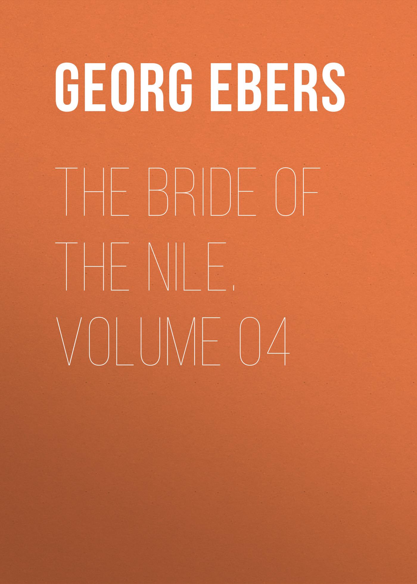 Georg Ebers The Bride of the Nile. Volume 04 gervinus georg gottfried the art of drinking