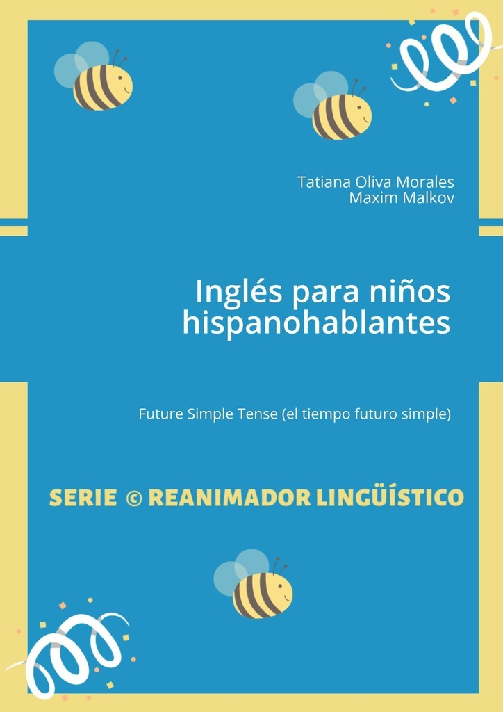 Tatiana Oliva Morales Inglés para niños hispanohablantes. Future Simple Tense (el tiempo futuro simple) tatiana oliva morales destino final es orfanato relato