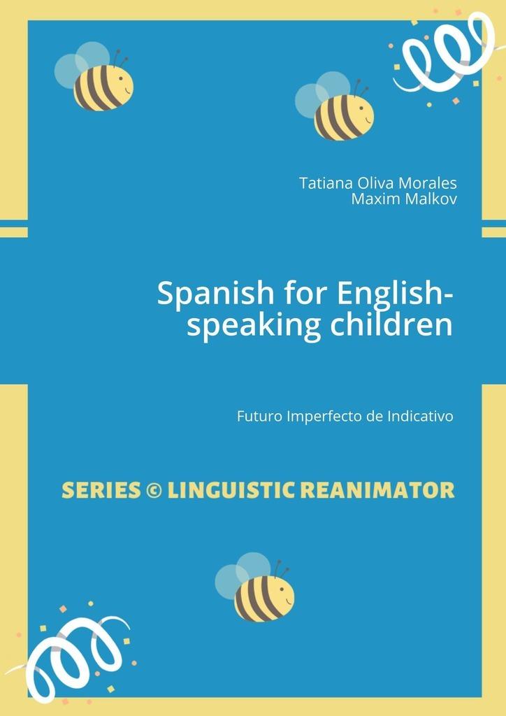 Tatiana Oliva Morales Spanish for English-speaking children. Futuro Imperfecto de Indicativo tatiana oliva morales moscow the
