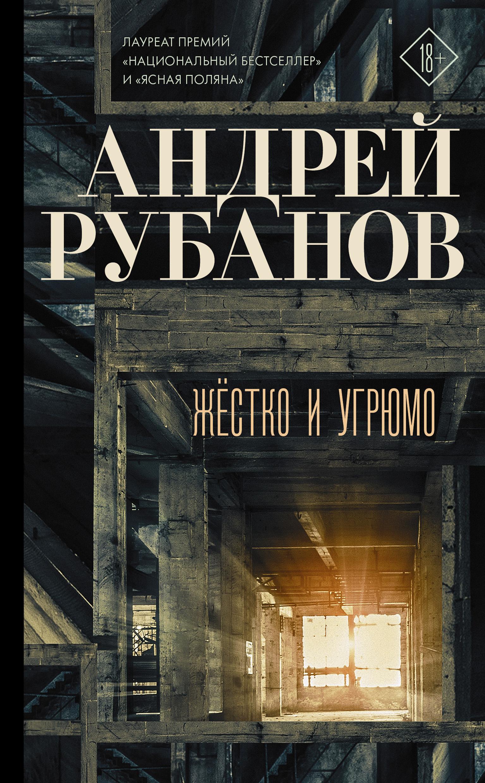Андрей Рубанов Жёстко и угрюмо андрей рубанов патриот