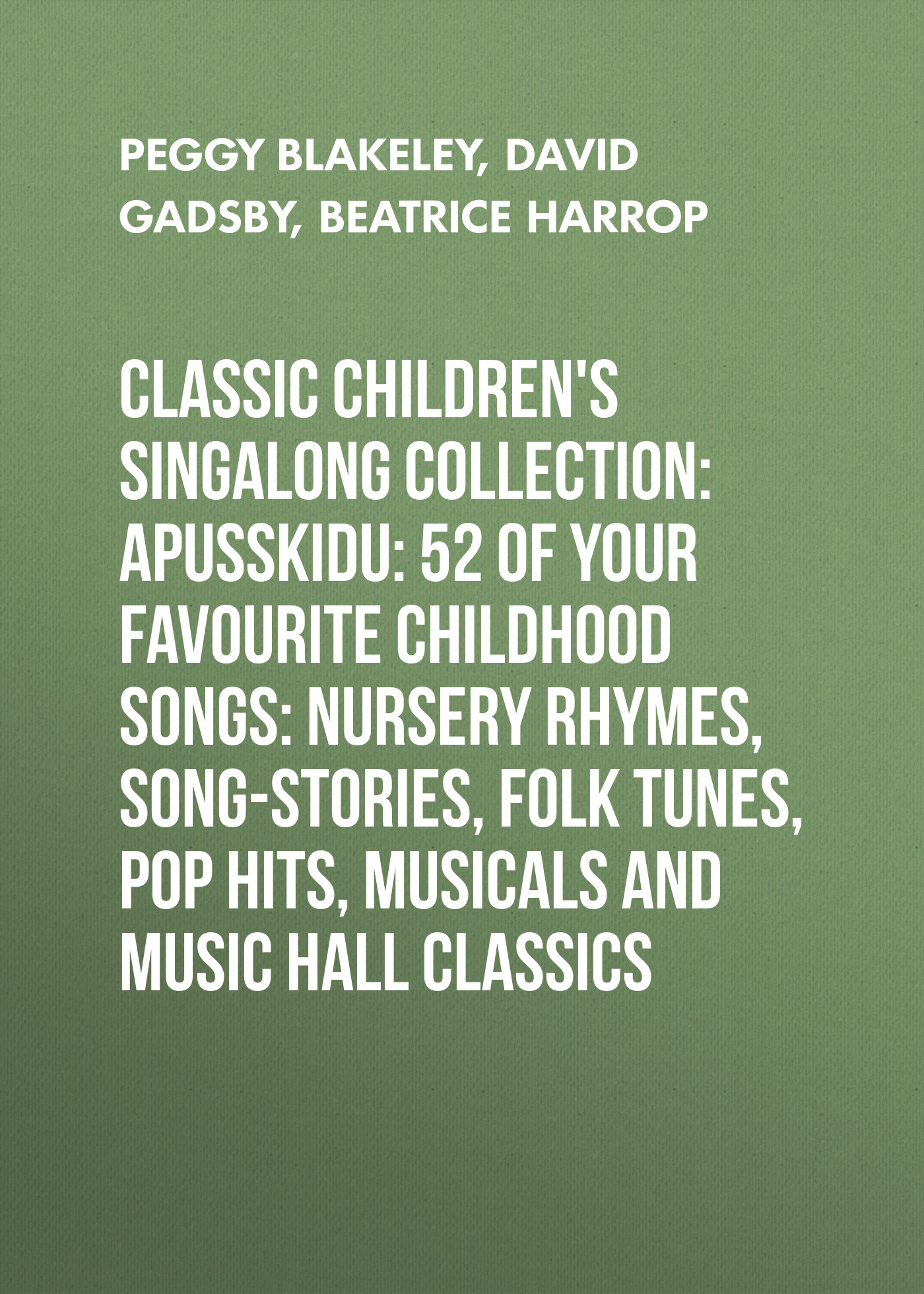 David Gadsby classic children's singalong collection: Apusskidu: 52 of your favourite childhood songs: nursery rhymes, song-stories, folk tunes, pop hits, musicals and music hall classics anonymous jagerlied german folk songs