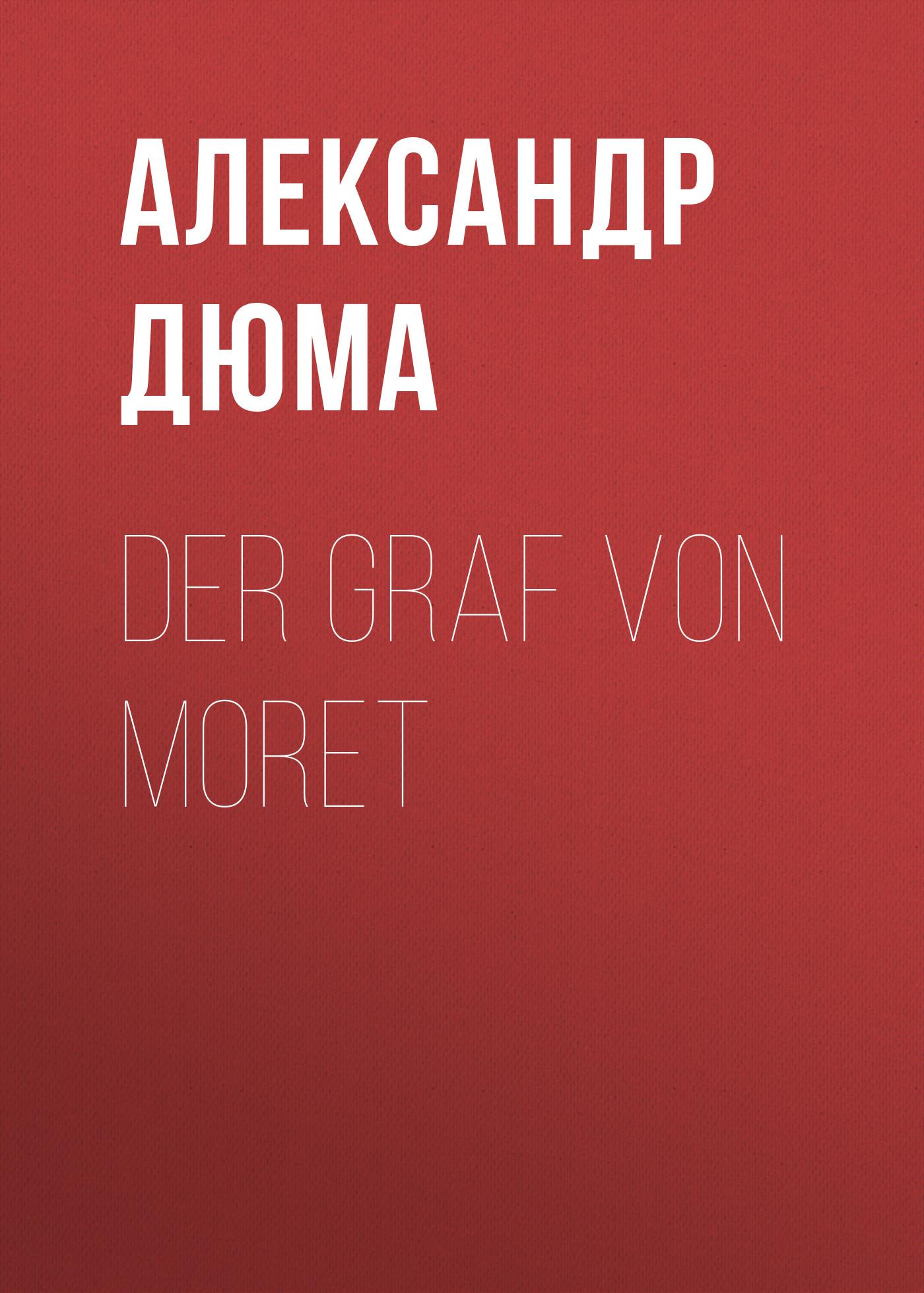 Александр Дюма Der Graf von Moret александр дюма der chevalier von maison rouge