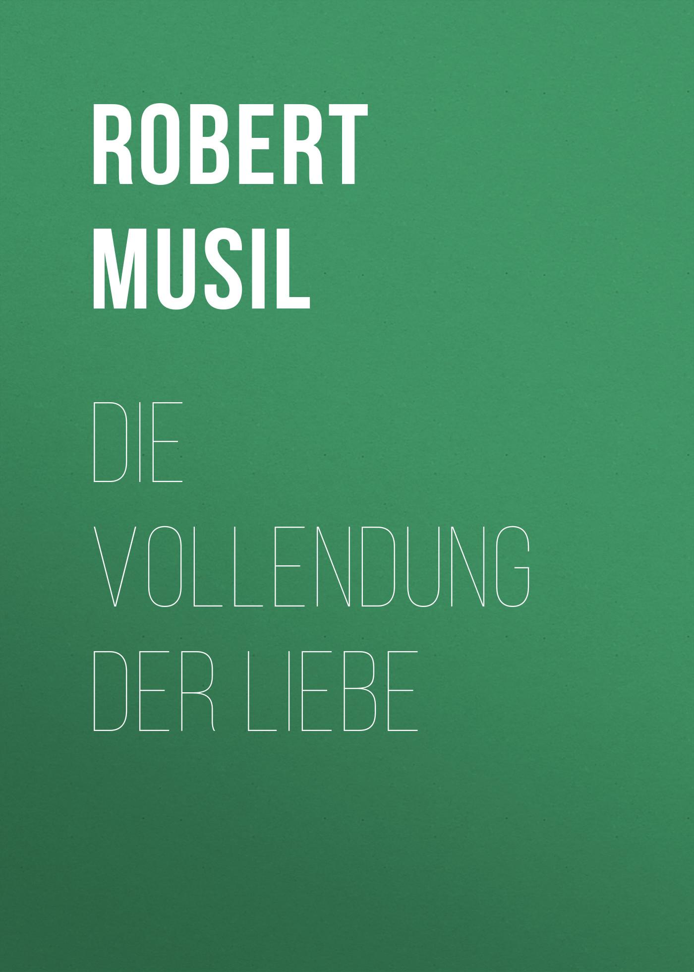 Robert Musil Die Vollendung der Liebe maike krüger die liebe spricht