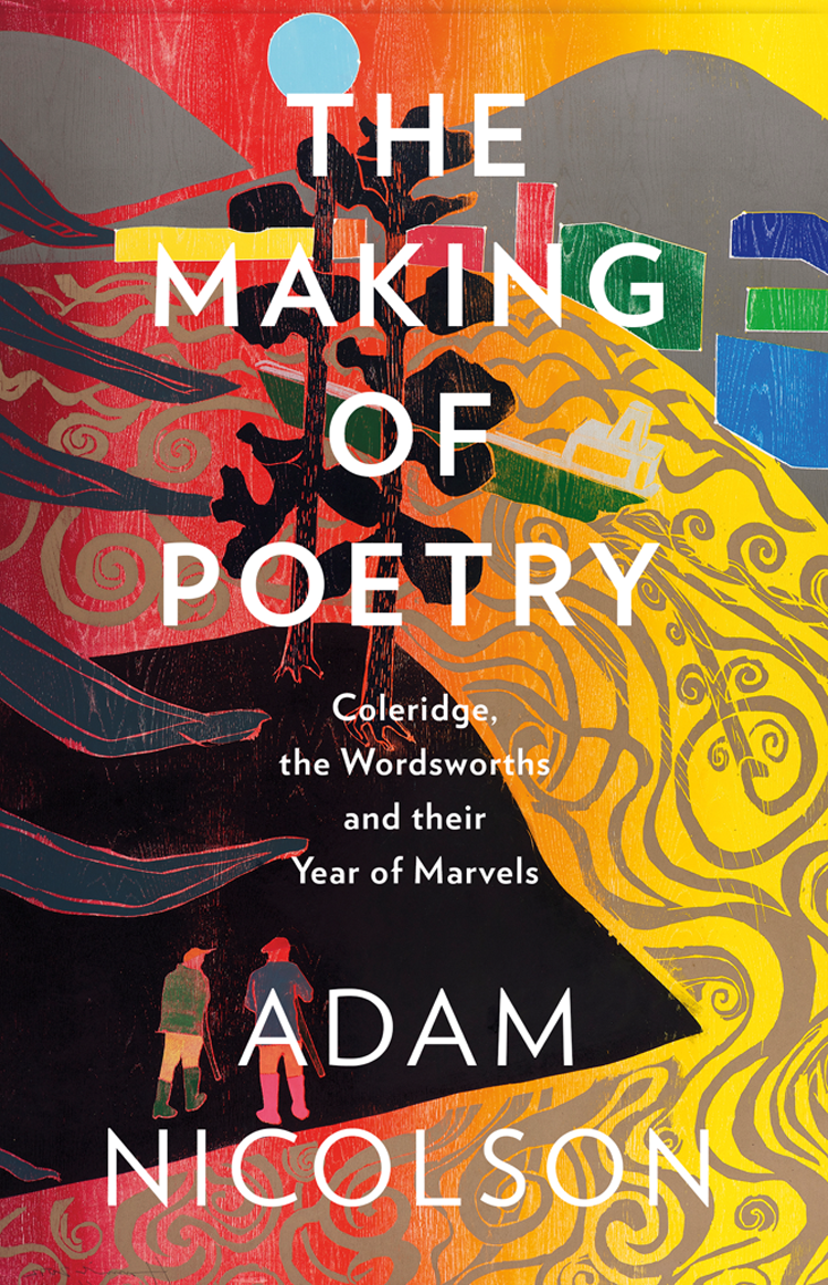 Adam Nicolson The Making of Poetry: Coleridge, the Wordsworths and Their Year of Marvels eye and ear in wordsworth s poetry