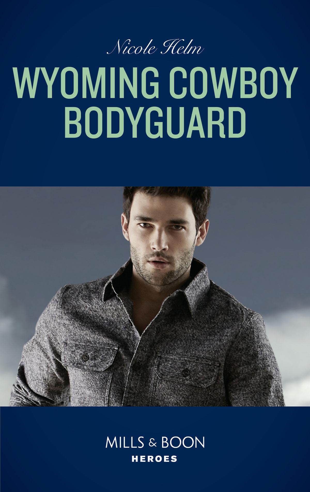 Nicole Helm Wyoming Cowboy Bodyguard bodyguard