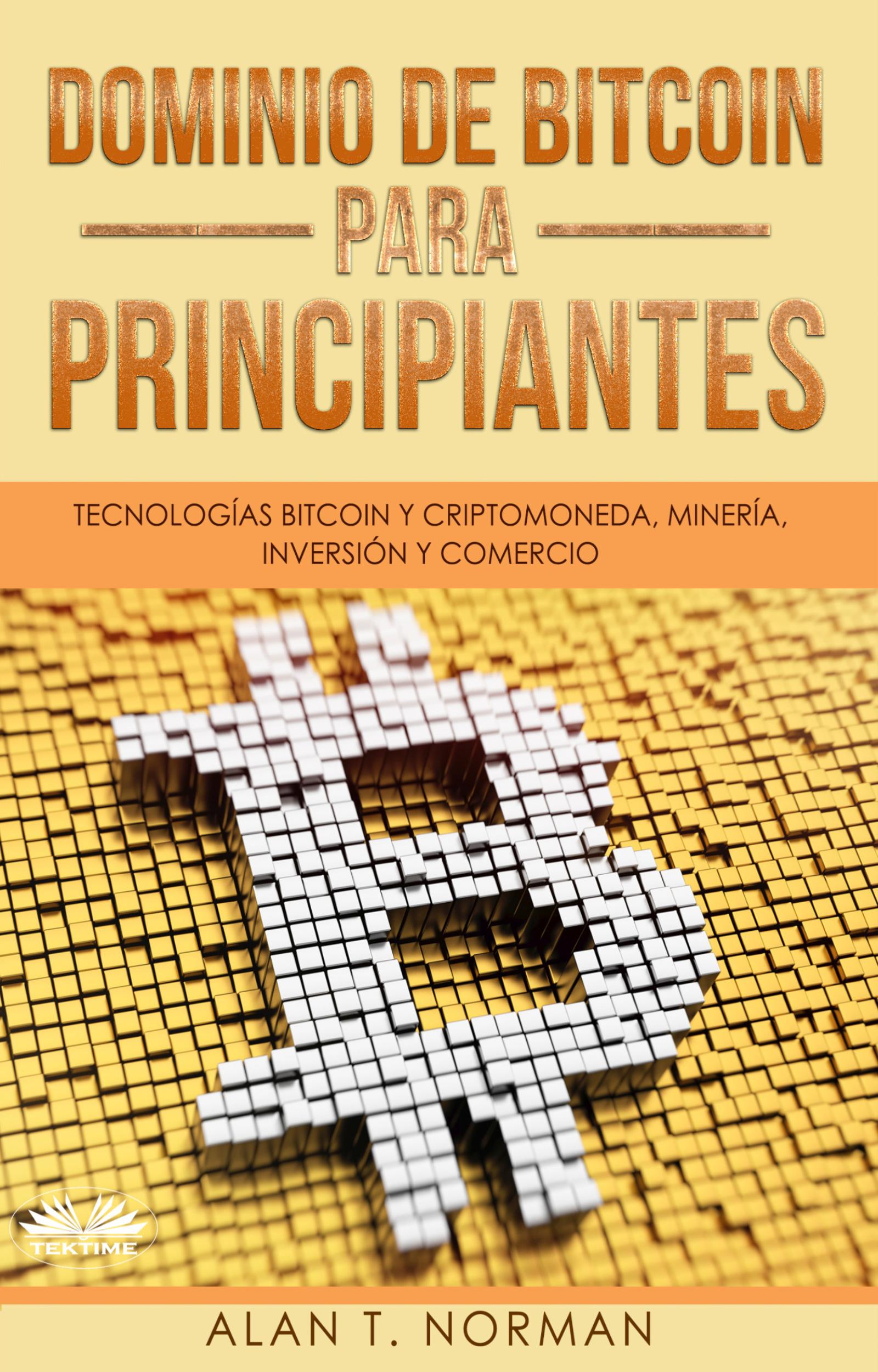 Alan T. Norman Dominio De Bitcoin Para Principiantes