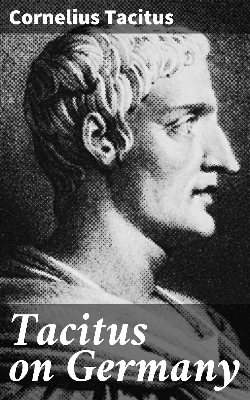 Cornelius Tacitus Tacitus on Germany cornelius tacitus tacite t 4