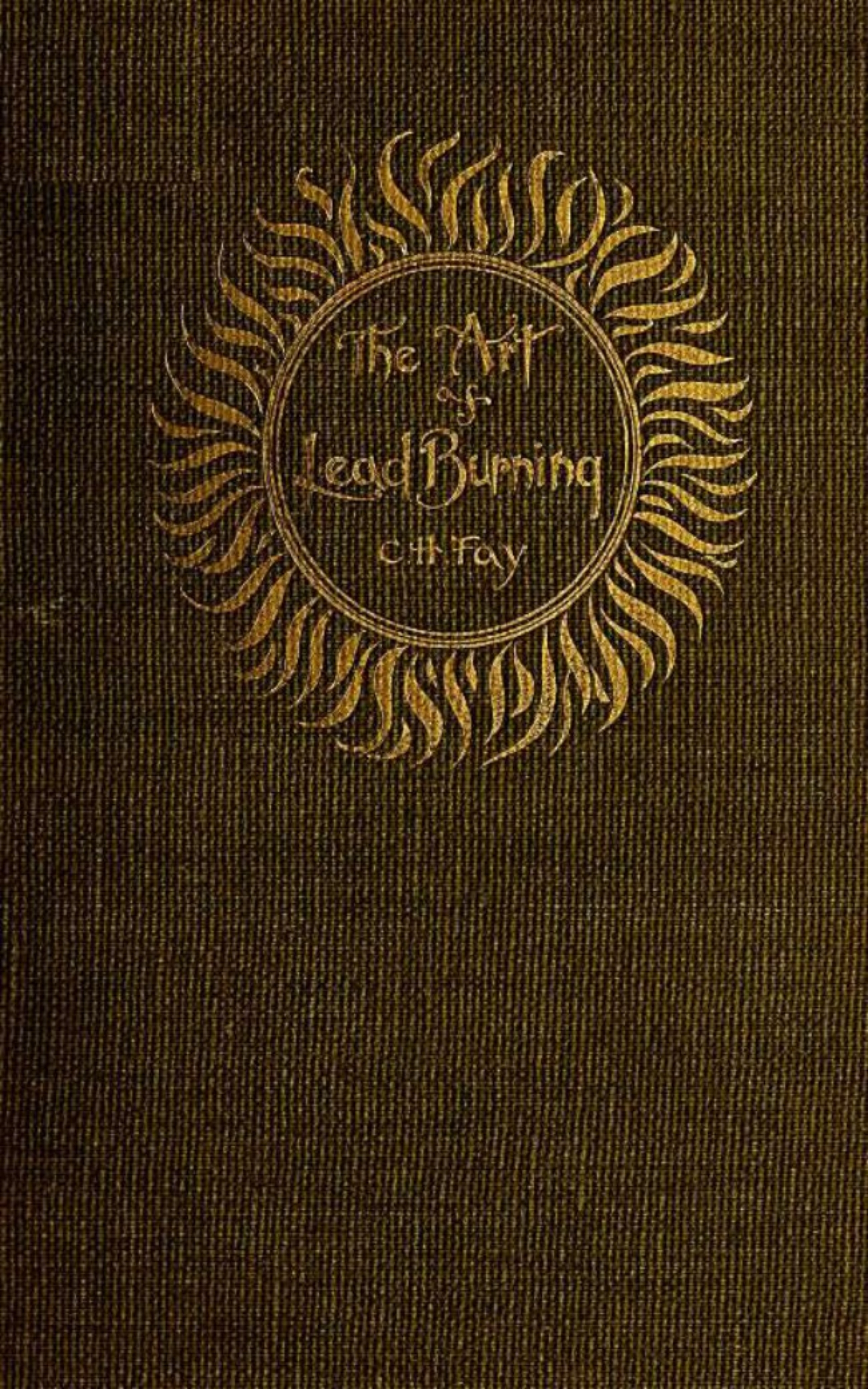 C. H. Fay The Art of Lead Burning fay eliza the original letters from india of mrs eliza fay