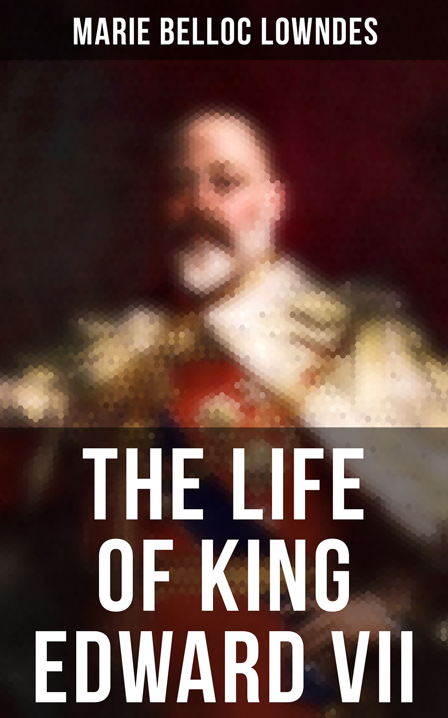 Marie Belloc Lowndes The Life of King Edward VII ann marie cheung the healing garden