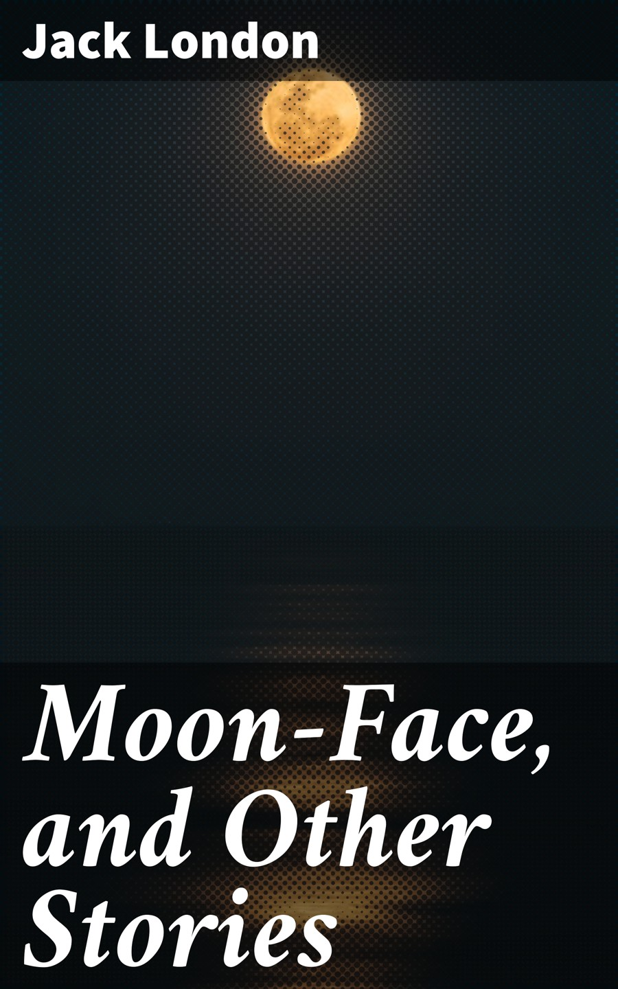 Jack London Moon-Face, and Other Stories mackenzie moulton london police divers stories 1983 to 1996