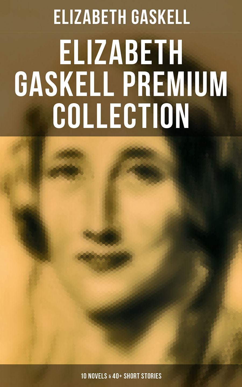Elizabeth Gaskell ELIZABETH GASKELL Premium Collection: 10 Novels & 40+ Short Stories; Including Poems, Essays & Biographies (Illustrated) elizabeth gaskell novels 1