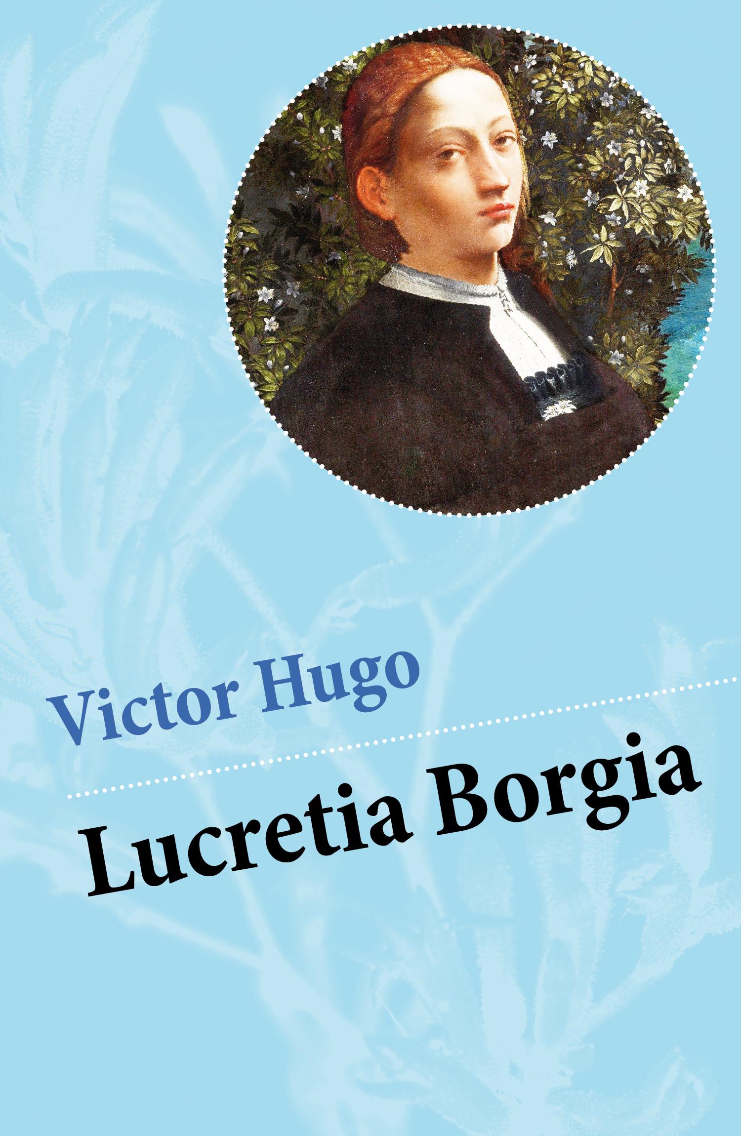 Victor Hugo Lucretia Borgia victor hugo cromwell drame