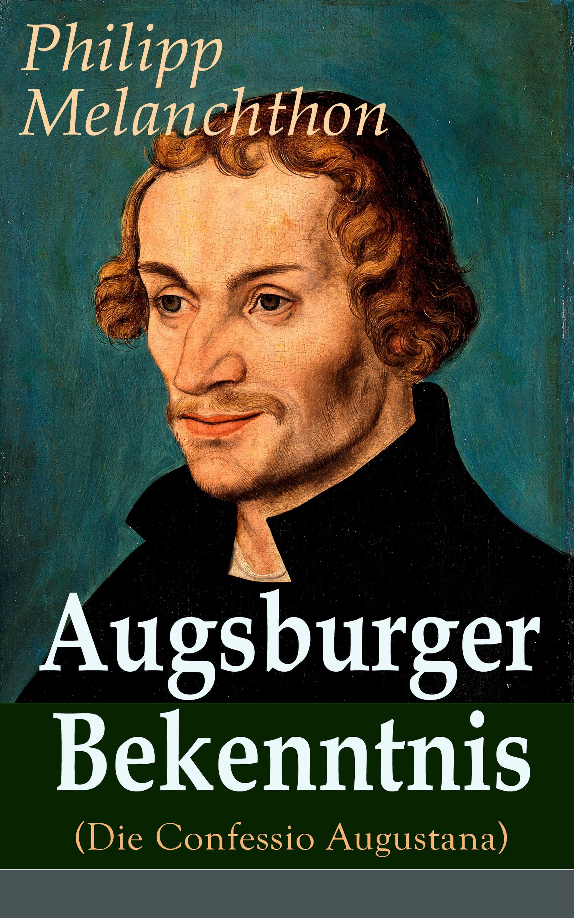 Philipp Melanchthon Augsburger Bekenntnis (Die Confessio Augustana) paul pressel philipp melanchthon