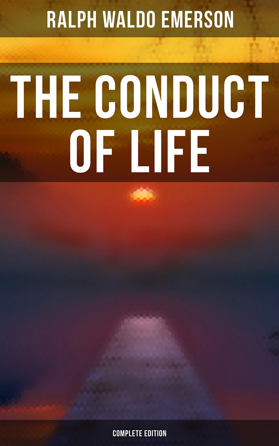Ralph Waldo Emerson The Conduct of Life (Complete Edition)