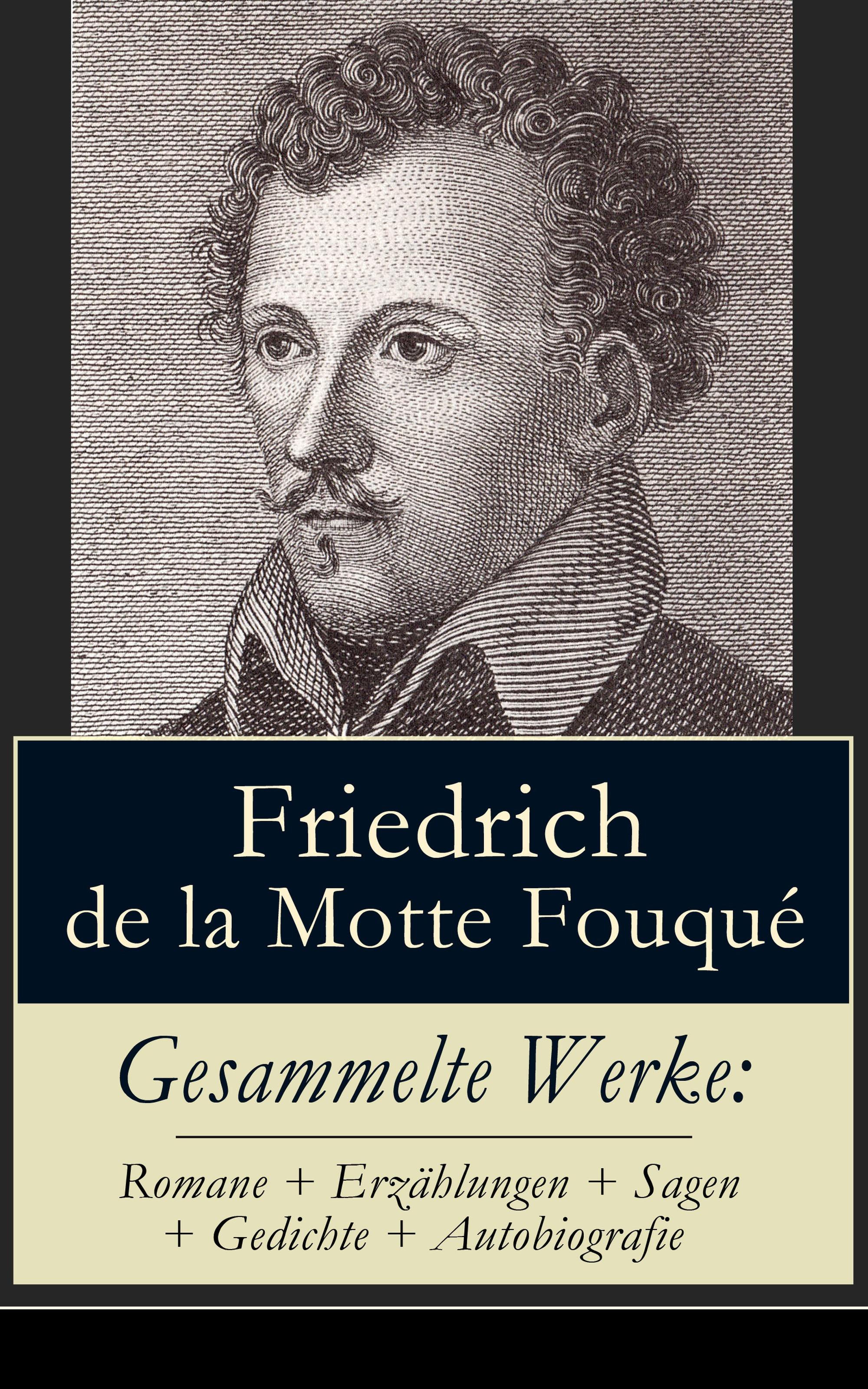 Friedrich de la Motte Fouque Gesammelte Werke: Romane + Erzählungen + Sagen + Gedichte + Autobiografie