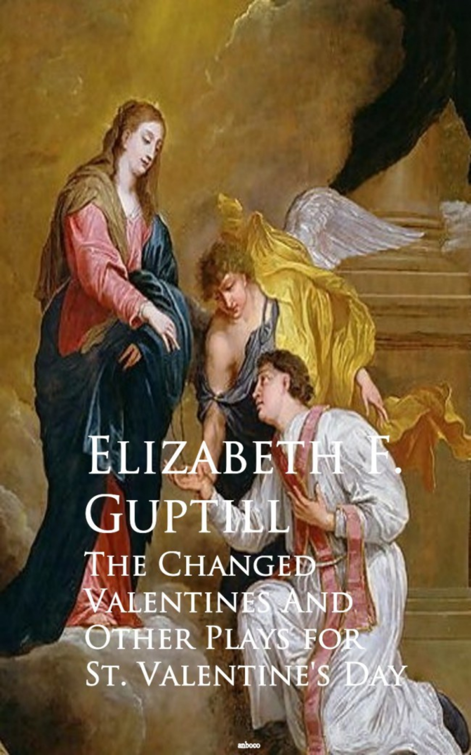 Elizabeth F. Guptill The Changed Valentines and A Romance of St. Valentine's Day forsyth f the day of the jackal