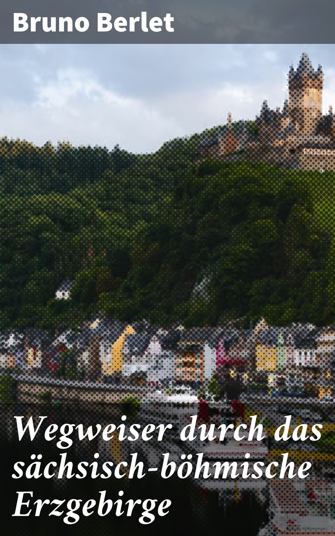 цена на Berlet Bruno Wegweiser durch das sächsisch-böhmische Erzgebirge