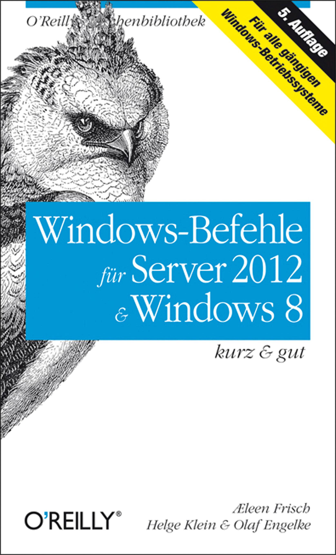 Æleen Frisch Windows-Befehle für Server 2012 & Windows 8 kurz & gut windows server 2012 inside out