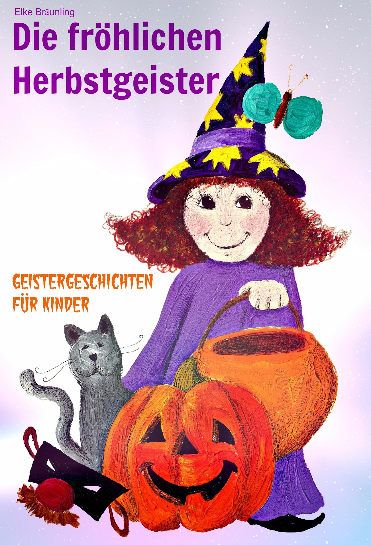 Elke Braunling Die fröhlichen Herbstgeister - Geister und Halloweengeschichten