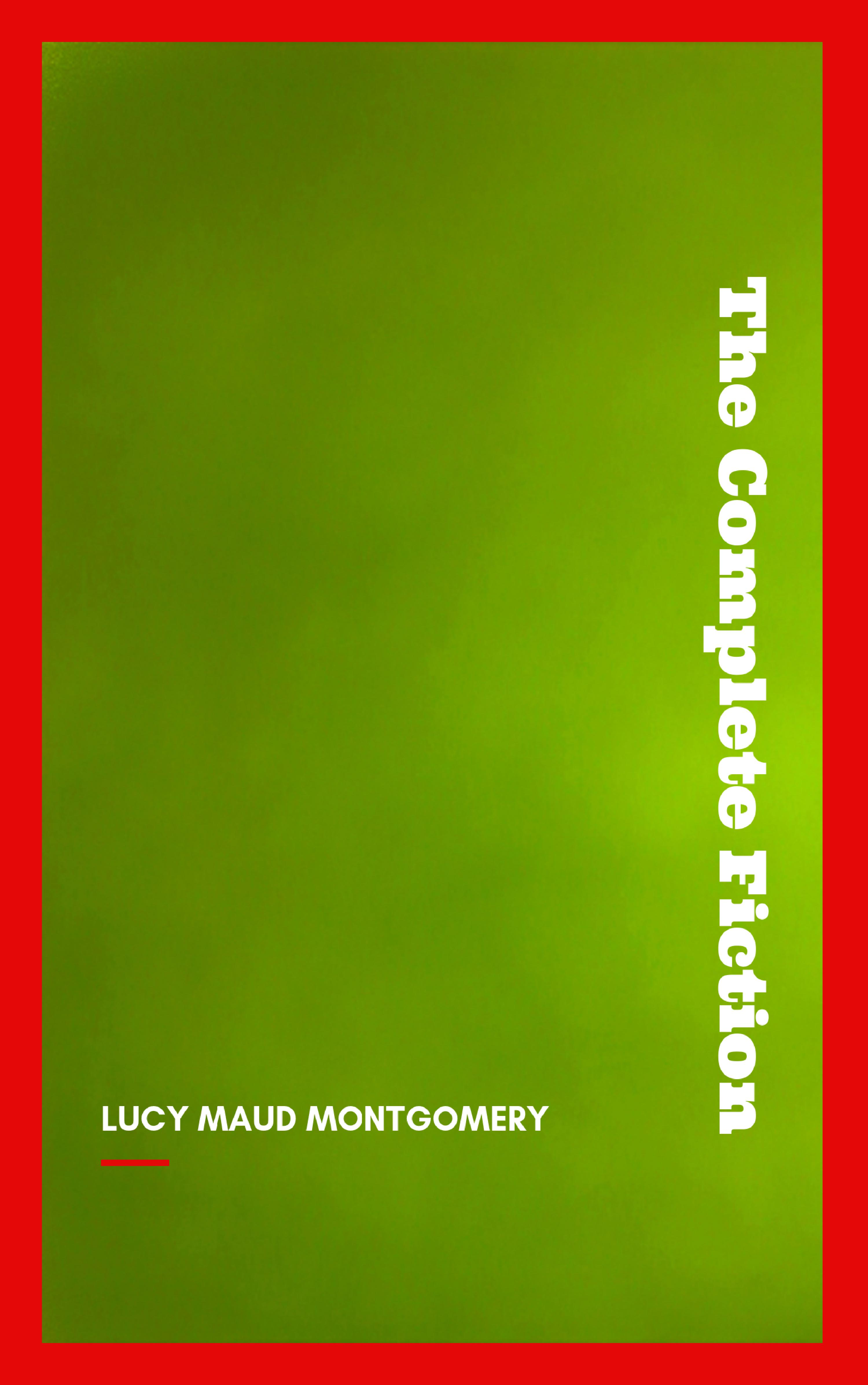 Lucy Maud Montgomery Complete Novels of Lucy Maud Montgomery maud h yardley nor all your tears