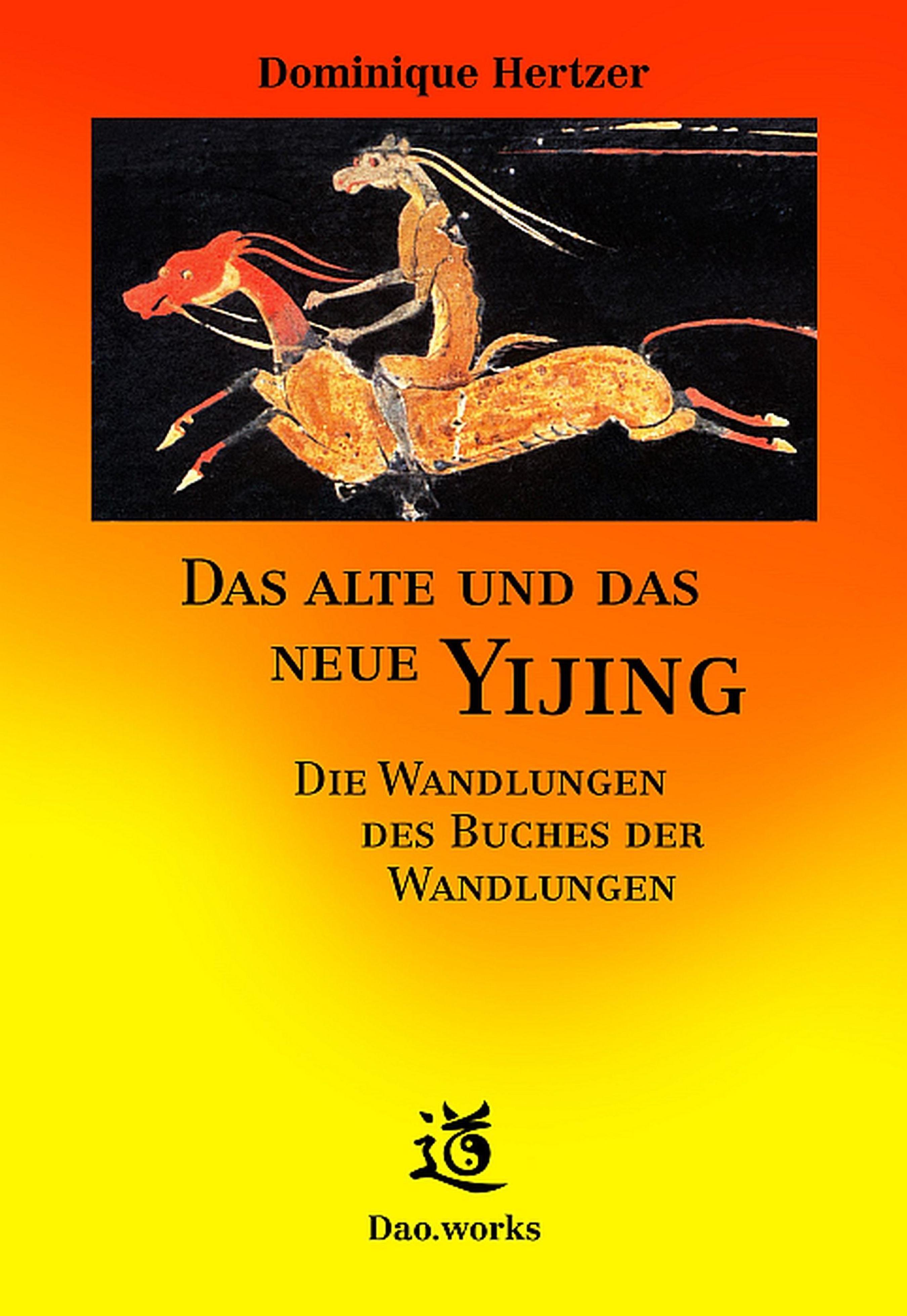 Dominique Hertzer Das alte und das neue Yijing dominique hertzer das alte und das neue yijing