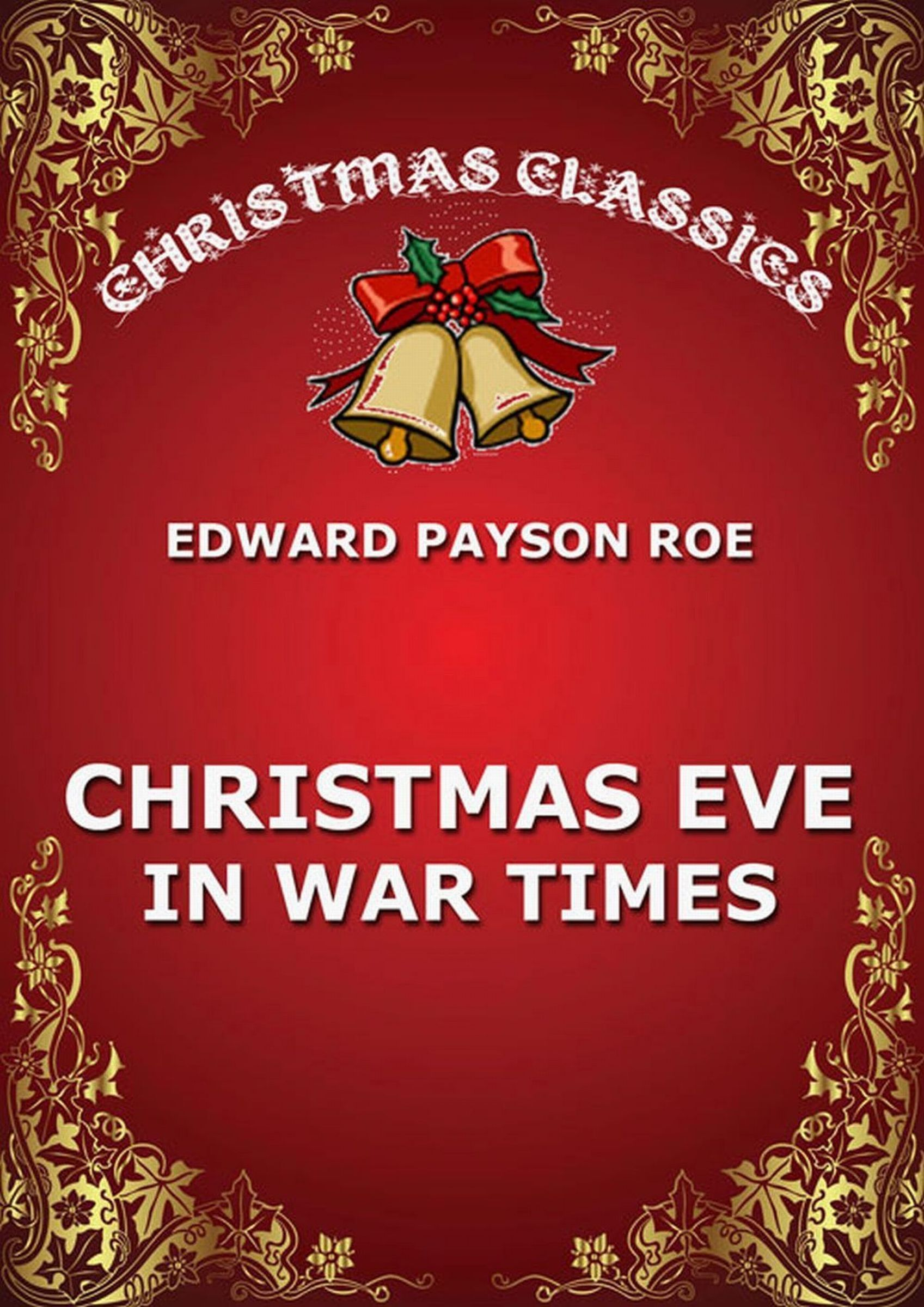 Edward Payson Roe Christmas Eve In War Times berens edward christmas stories