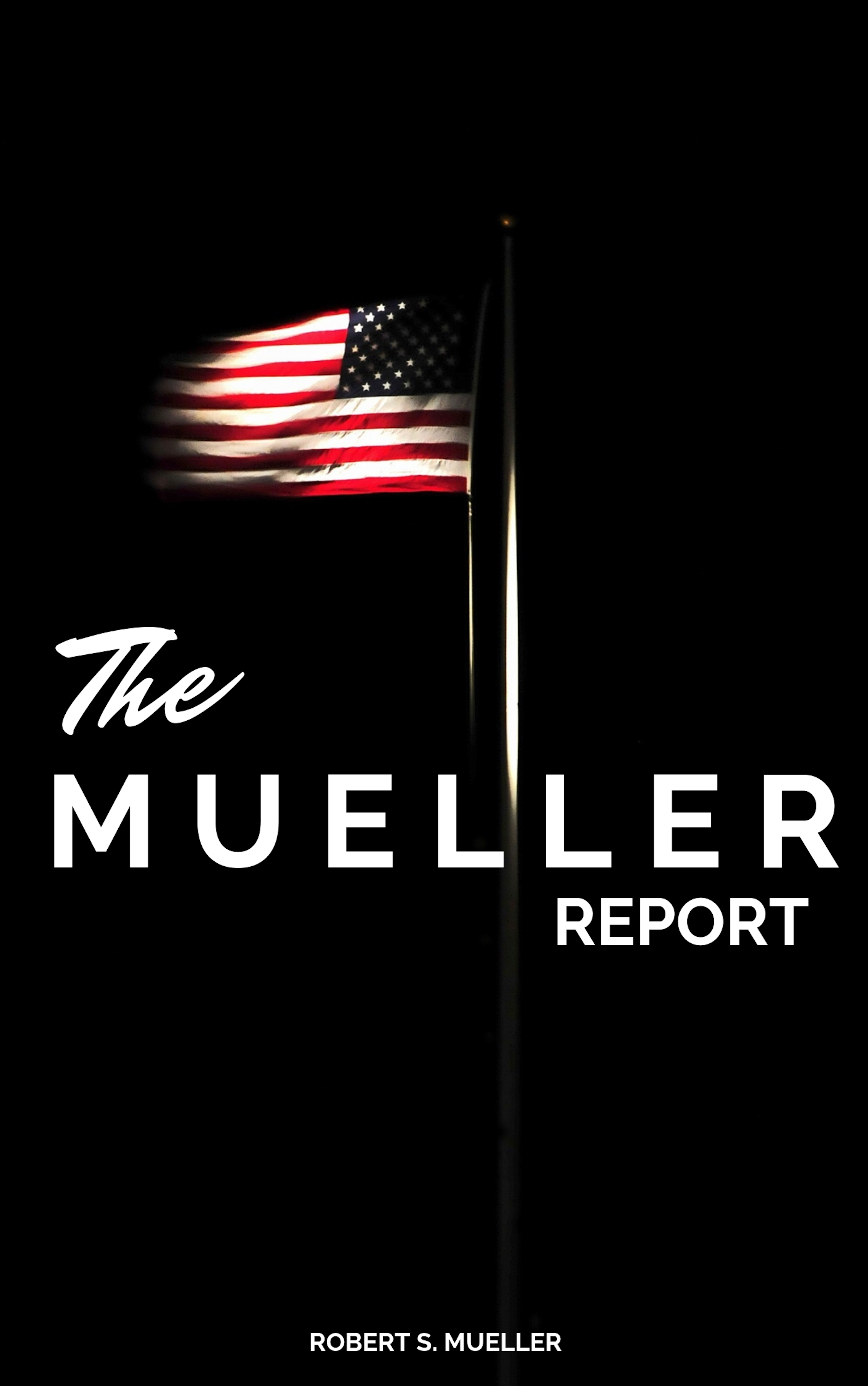 Robert Mueller The Mueller Report: The Full Report on Donald Trump, Collusion, and Russian Interference in the Presidential Election