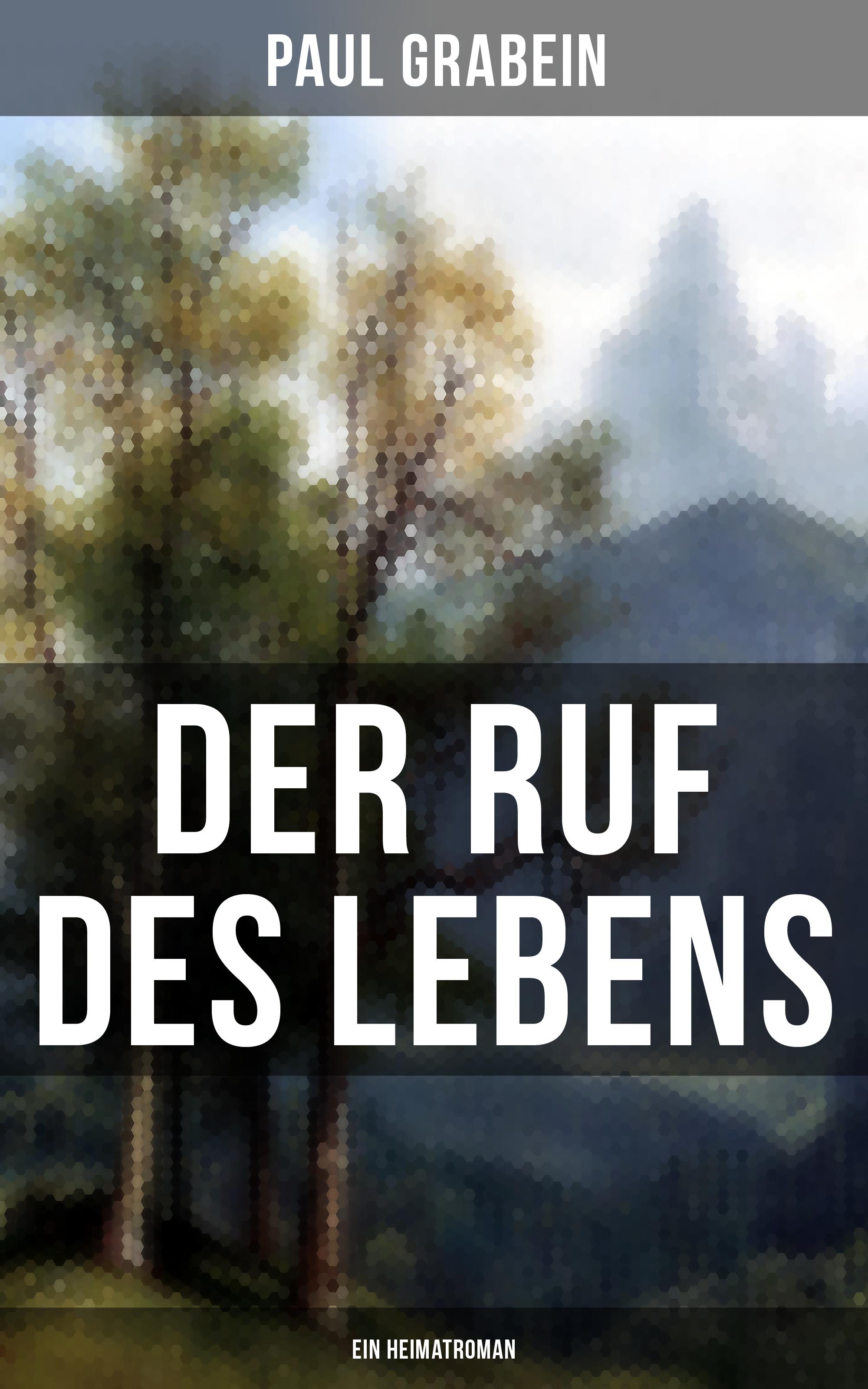 Paul Grabein Der Ruf des Lebens (Ein Heimatroman)