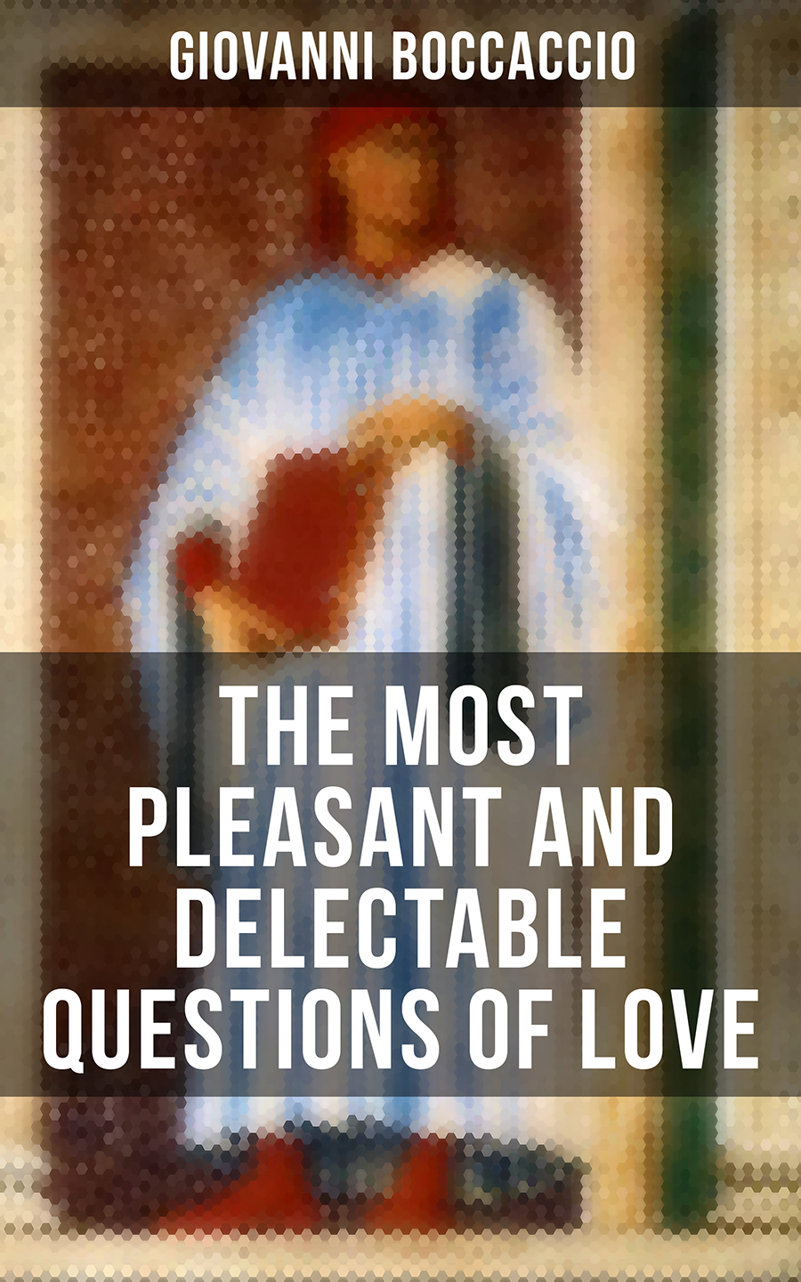 Giovanni Boccaccio Giovanni Boccaccio: The Most Pleasant and Delectable Questions of Love