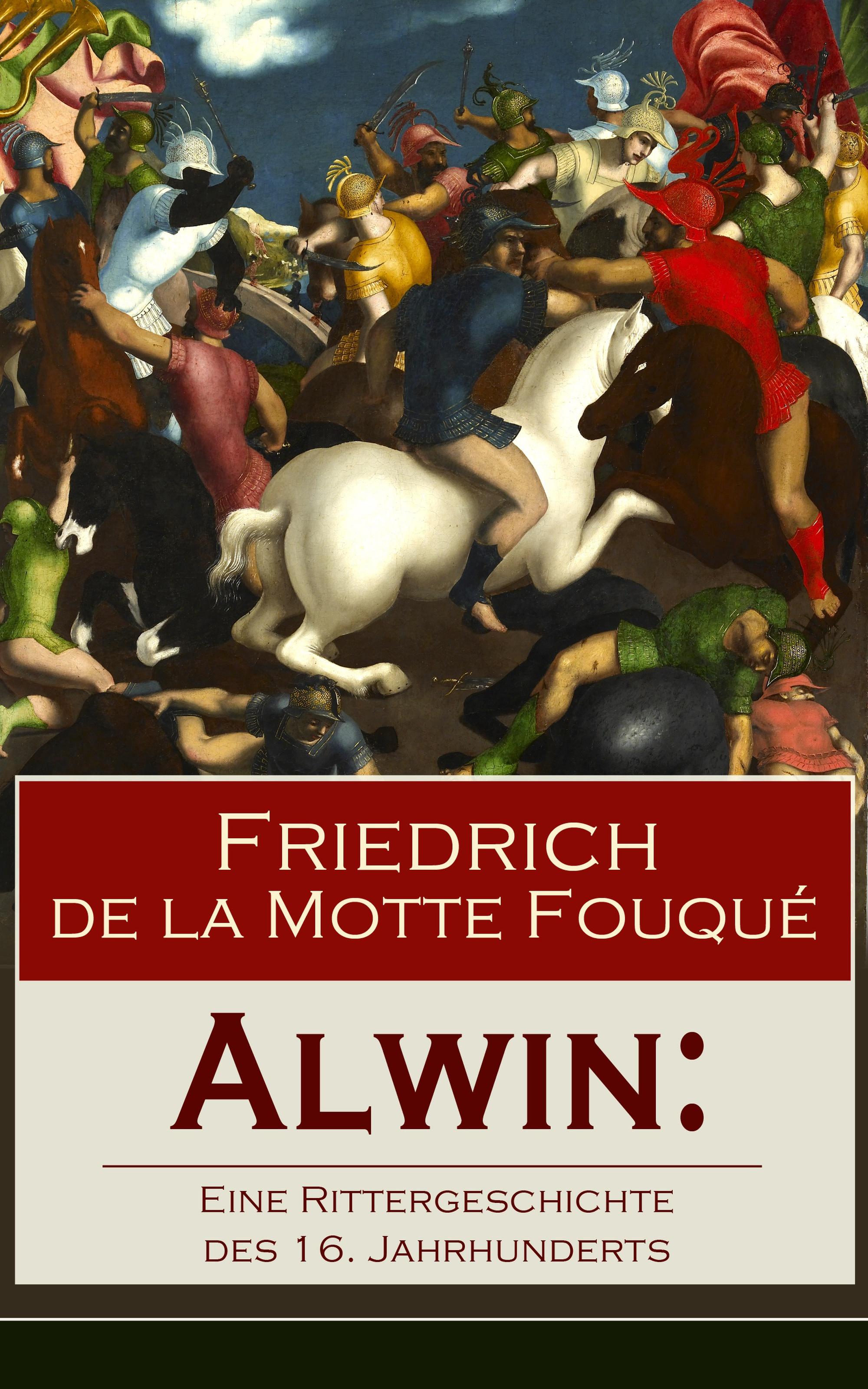 Friedrich de la Motte Fouque Alwin: Eine Rittergeschichte des 16. Jahrhunderts