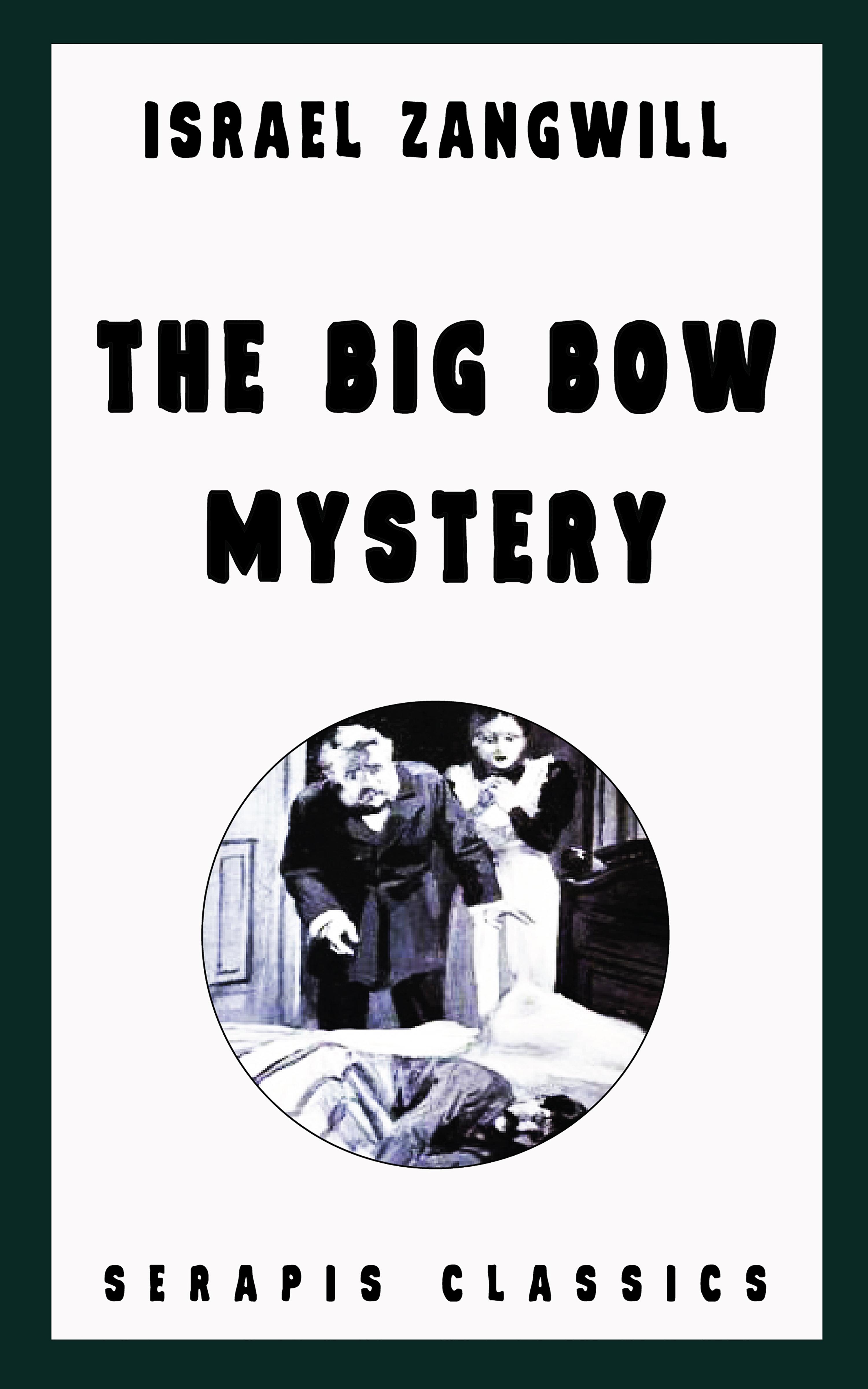 Israel Zangwill The Big Bow Mystery (Serapis Classics)