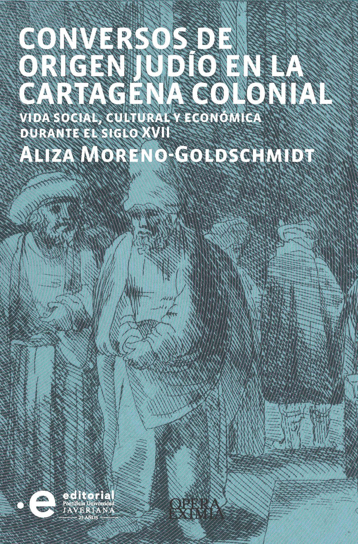 Moreno-Goldschmidt Aliza Conversos de origen judío en la Cartagena colonial