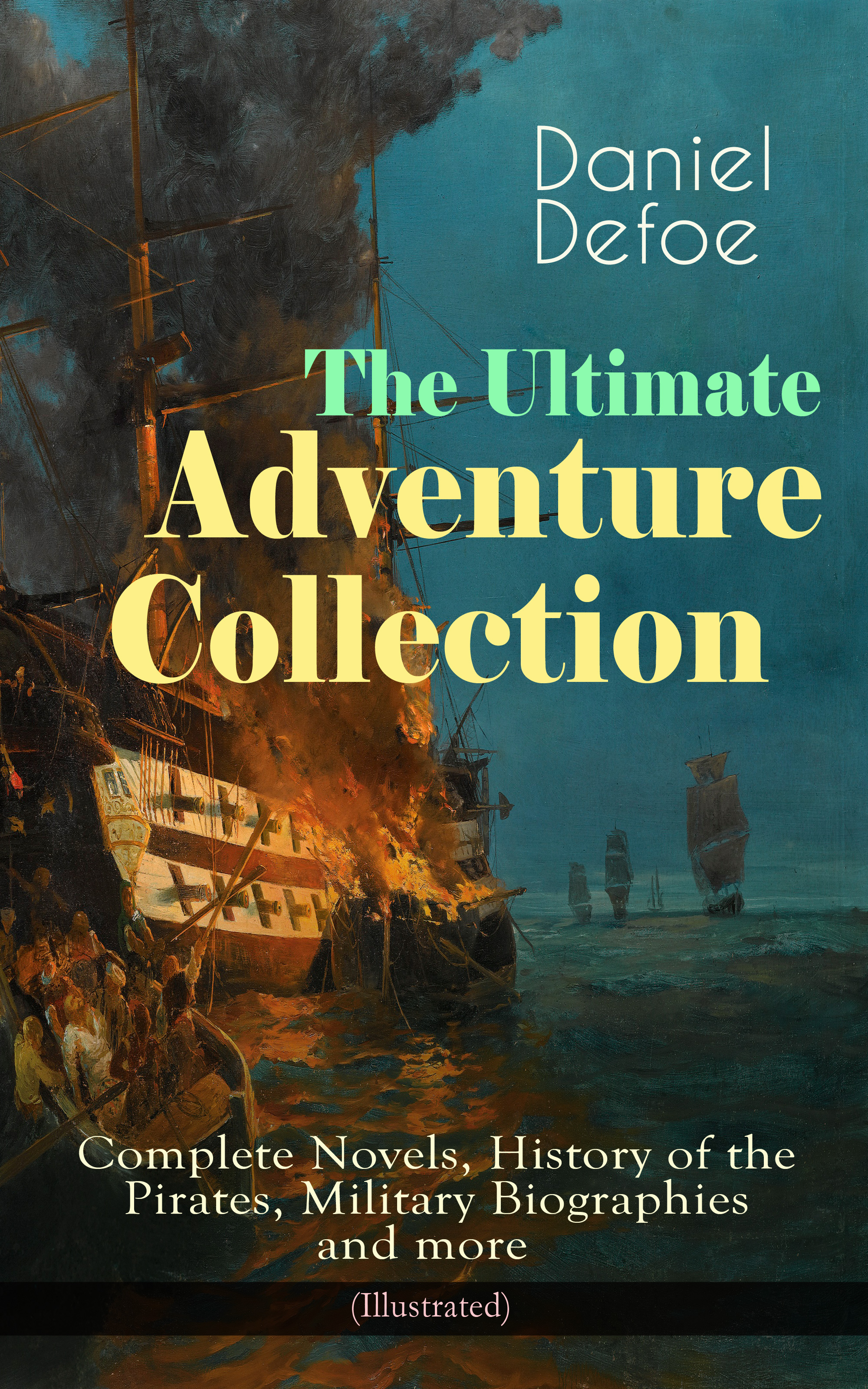 Daniel Defoe The Ultimate Adventure Collection: Complete Novels, History of the Pirates, Military Biographies