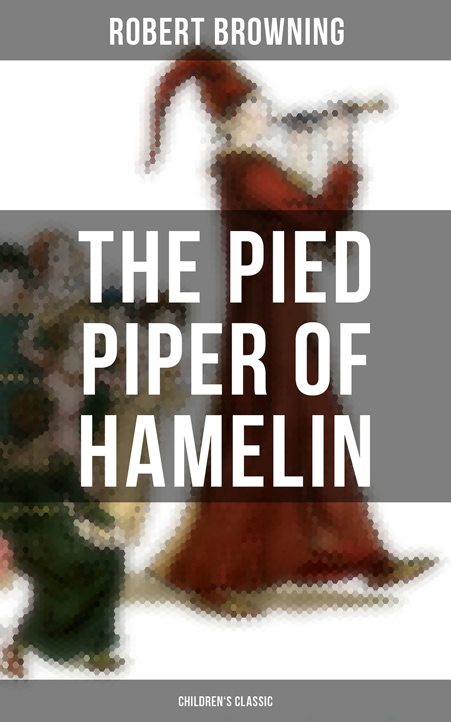 Robert Browning The Pied Piper of Hamelin (Children's Classic)