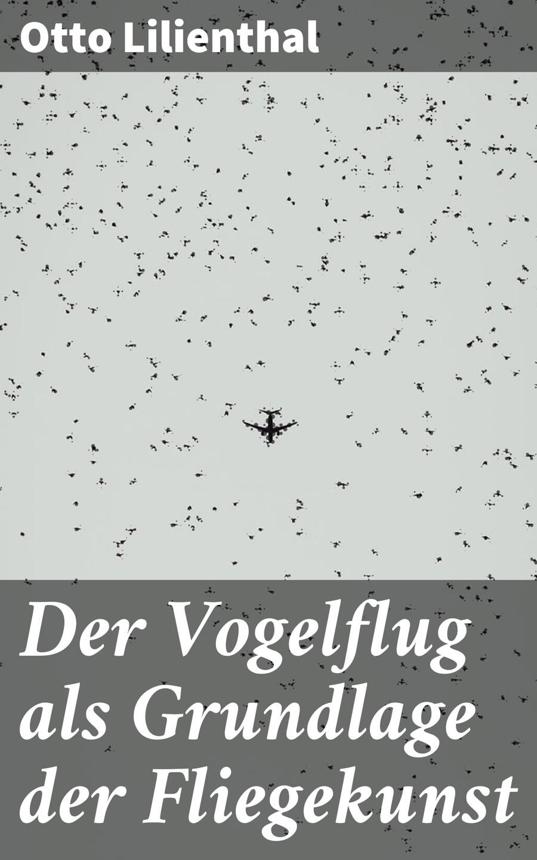 Otto Lilienthal Der Vogelflug als Grundlage der Fliegekunst oliver zimmermann xml als neuer standard der digitalen markierungssprachen