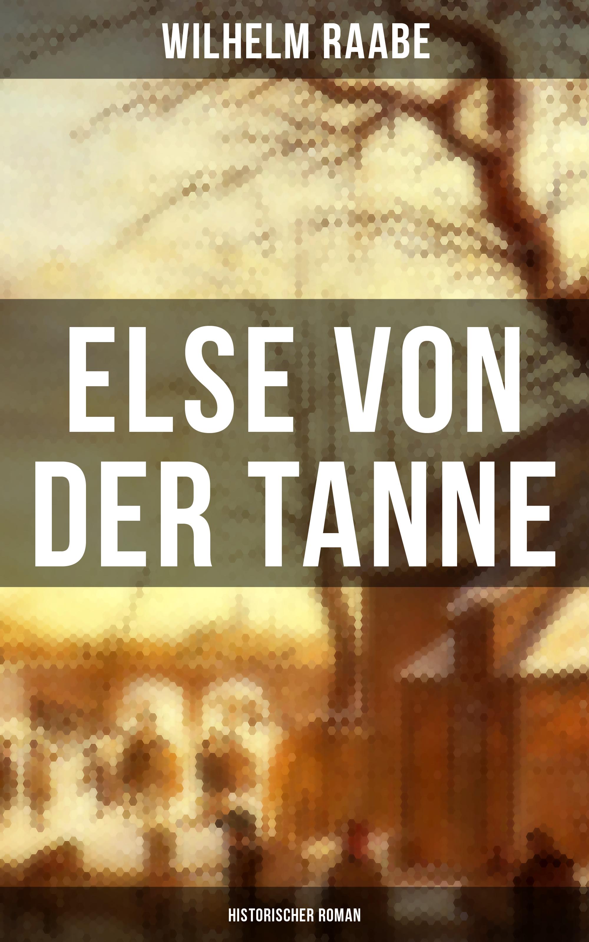 Wilhelm Raabe Else von der Tanne (Historischer Roman) rebecca myga der deutsche regionalkrimi der roman vogelwild von richard auer