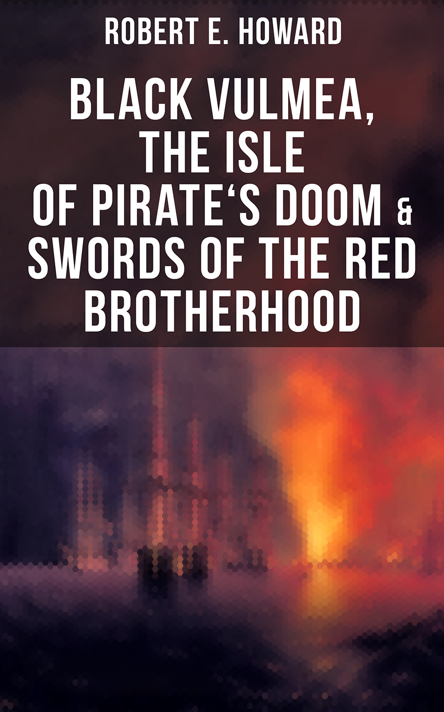 Фото - Robert E. Howard Black Vulmea, The Isle of Pirate's Doom & Swords of the Red Brotherhood elissa or the doom of zimbabwe
