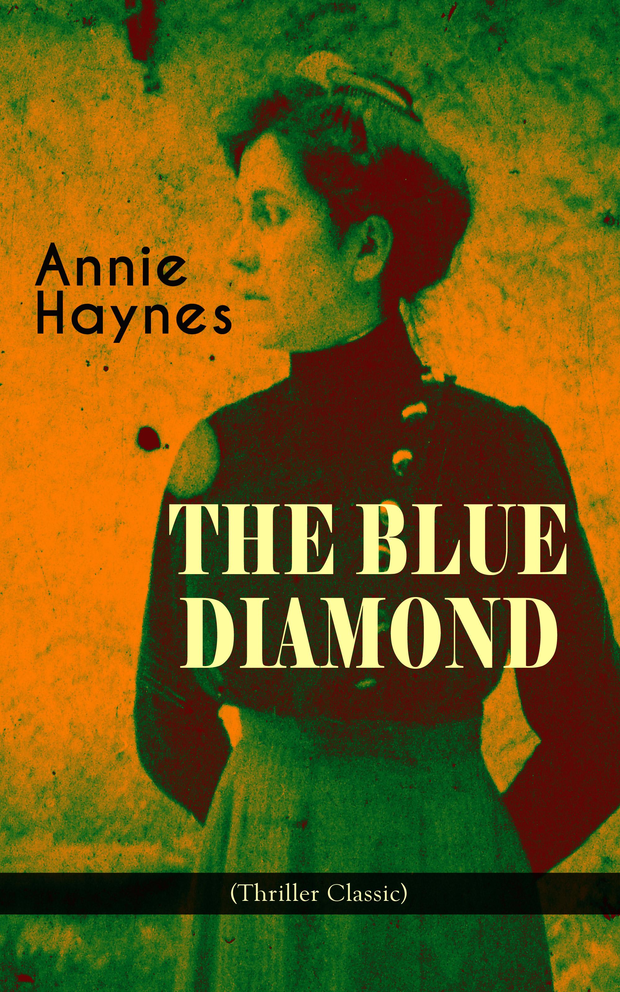 Annie Haynes THE BLUE DIAMOND (Thriller Classic) annie haynes the man with the dark beard murder mystery classic