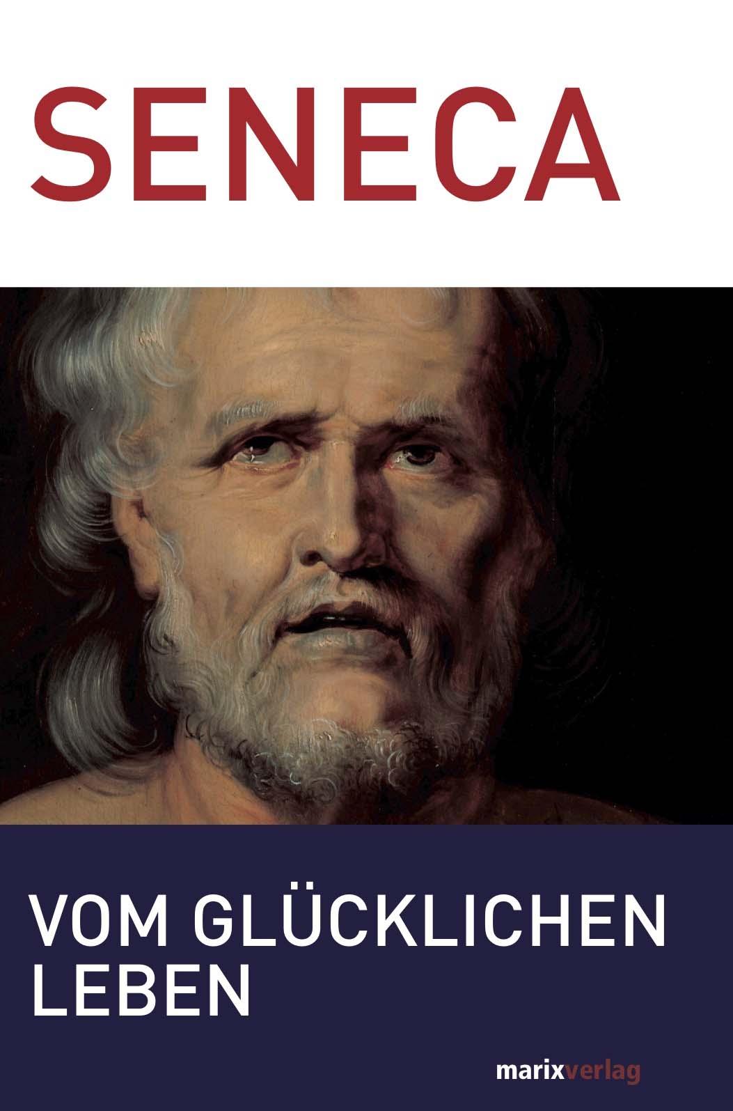 Lucius Annaeus Seneca Vom glücklichen Leben