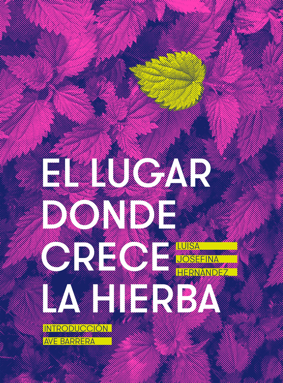 Luisa Josefina Hernández El lugar donde crece la hierba la mala hierba