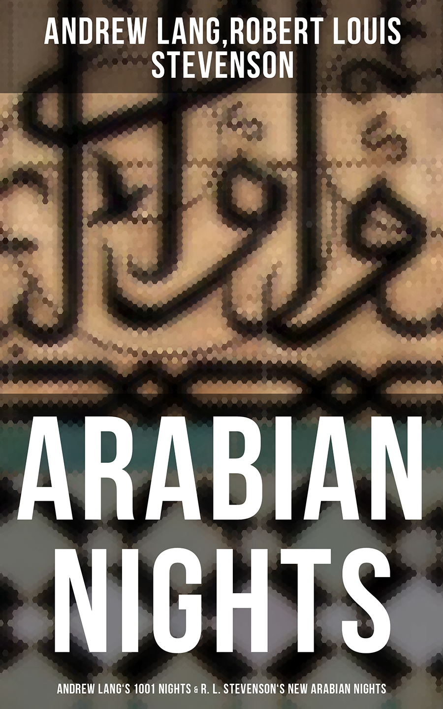 Andrew Lang ARABIAN NIGHTS: Andrew Lang's 1001 Nights & R. L. Stevenson's New Arabian Nights new york secret nights